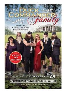 The Duck Commander Family How Faith, Family, and Ducks Built a Dynasty