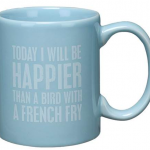 Be Happier Than a Bird With a French Fry